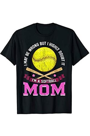 Tee Styley I May Be Wrong But I Doubt It Im A Softball Mom Women Team T-Shirt
