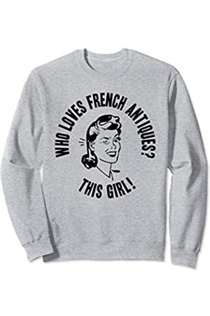 Things I Love Who Loves French Antiques? This Girl! Womens Funny Gift Sweatshirt