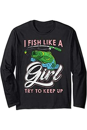 Tee Styley I Fish Like A Girl Try To Keep Up Fishing Fisherman Women Long Sleeve T-Shirt