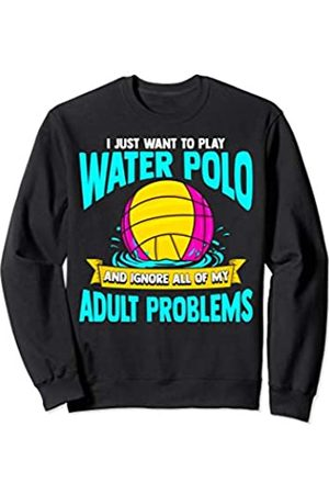 Tee Styley I Just Want To Play Water Polo And Ignore My Adult Problems Sweatshirt