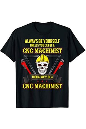 Tee Styley Always Be Yourself Unless You Can Be A CNC Machinist T-Shirt