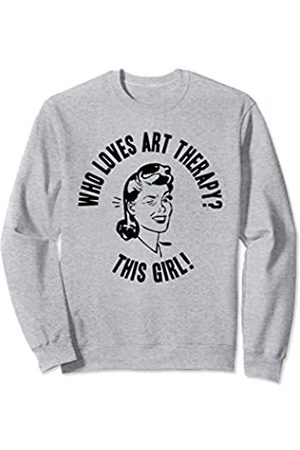 Things I Love Who Loves Art Therapy? This Girl! Womens Funny Novelty Gift Sweatshirt
