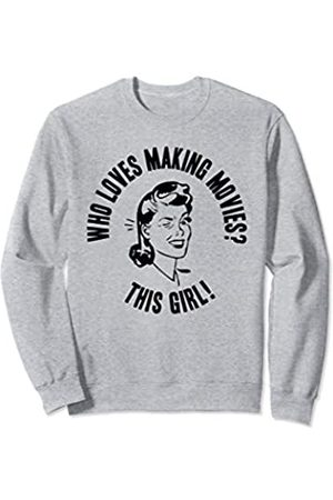 Things I Love Who Loves Making Movies? This Girl! Womens Funny Gift Sweatshirt