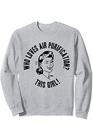 Things I Love Who Loves Air Purification? This Girl! Womens ECO Gift Sweatshirt