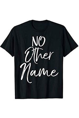 P37 Design Studio Jesus Shirts Christian Praise & Worship Gift Quote Women's No Other Name T-Shirt