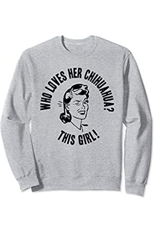 Things I Love Who Loves Her Chihuahua? This Girl! Womens Dog Pet Gift Sweatshirt
