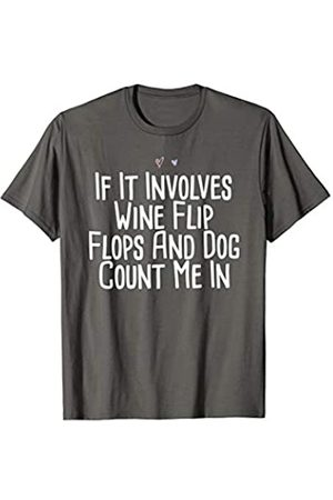 Sarcastic Humor Gift ideas with Sayings Funny If It Involves Wine Flip Flops And Dog Count Me In T-Shirt