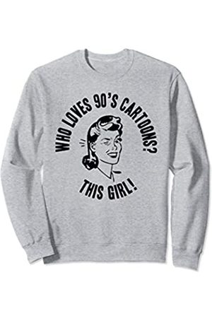 Things I Love Who Loves 90s Cartoons? This Girl! Womens Funny Novelty Gift Sweatshirt
