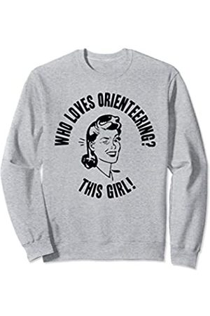 Things I Love Who Loves Orienteering? This Girl! Womens Funny Novelty Gift Sweatshirt