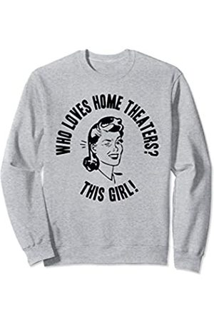 Things I Love Who Loves Home Theaters? This Girl! Womens Funny Gift Sweatshirt