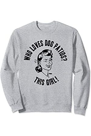 Things I Love Who Loves Dog Patios? This Girl! Womens Funny Novelty Gift Sweatshirt