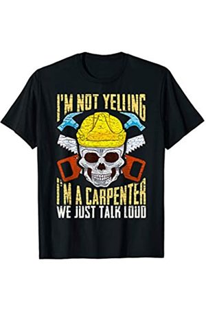 Tee Styley I'm Not Yelling I'm A Carpenter We Just Talk Loud Carpenters T-Shirt