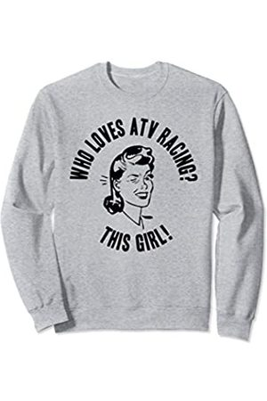 Things I Love Who Loves ATV Racing? This Girl! Womens Funny Novelty Gift Sweatshirt