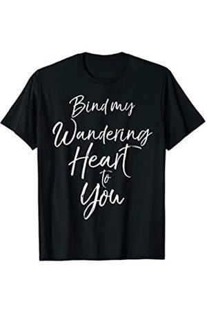 P37 Design Studio Jesus Shirts Christian Hymn Quote Women's Bind My Wandering Heart to You T-Shirt