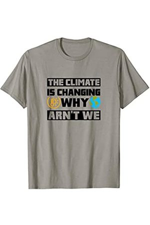 The climate is changing why aren't we? Go Green The Climate is Changing Why Aren't We- Earth Day Gifts T-Shirt
