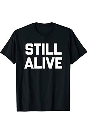 NoiseBot Still Alive T-Shirt funny saying sarcastic novelty humor tee