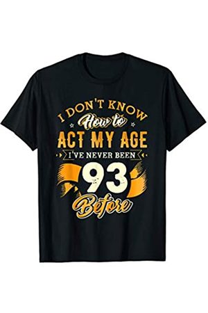 Tee All Time 93rd Birthday Gifts Funny How To Act My Age 93 Years Old D1 T-Shirt