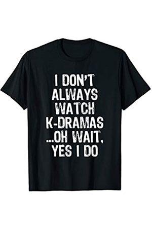 Emotional K-Drama Tees I Don't Always Watch K-dramas ...Oh Wait