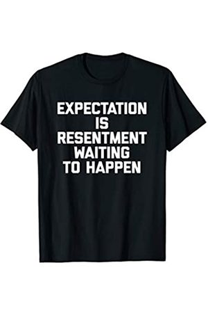 NoiseBot Expectation Is Resentment Waiting To Happen T-Shirt funny