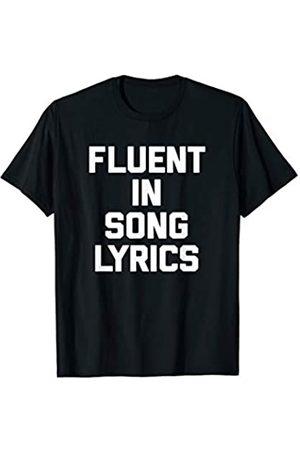 NoiseBotLLC Fluent In Song Lyrics T-Shirt funny saying singer musician