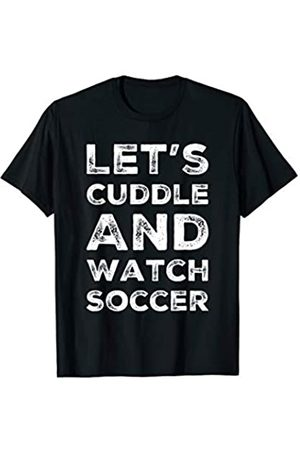 BW Soccer Tops Let's Cuddle And Watch Soccer T-Shirt