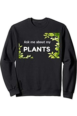 Ask me about plants funny Women Men Gifts Shirts Ask me about my plants funny Gift Woman Man Sweatshirt