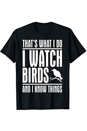 Bird Watchers Co I Watch Birds And I Know Things - Birdwatching Gift T-Shirt