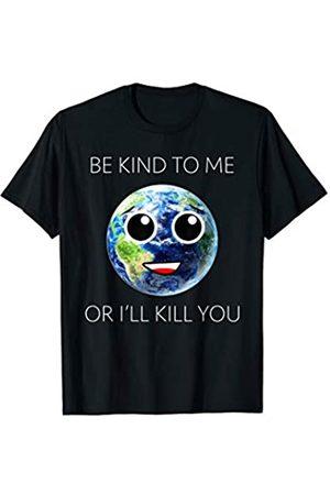 My Shirt Hub Women T-shirts - Be Kind To Me Or I'll Kill You | Save The Earth No Planet B T-Shirt
