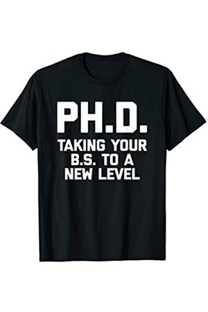 NoiseBotLLC PH.D: Taking Your B.S. To A New Level T-Shirt funny saying