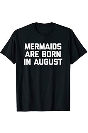NoiseBotLLC Mermaids Are Born In August T-Shirt funny saying birthday