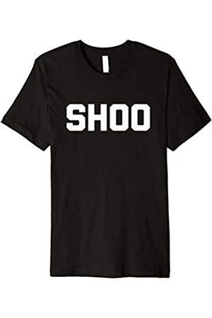NoiseBotLLC Shoo T-Shirt funny saying sarcastic novelty humor cute cool