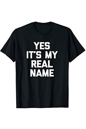 NoiseBotLLC Yes It's My Real Name T-Shirt funny saying novelty humor tee