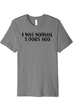 Sarcastic Pups Owner Text Joke Lover T-Shirts I WAS NORMAL 3 DOGS AGO Shirt Funny Pet Dog Lover Gift Idea