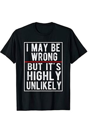 MMN Humor sarcastic tees Co I may be wrong but its highly unlikely T-Shirt