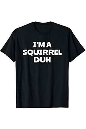 No Effort Halloween Costumes I'm a Squirrel Funny Easy Halloween Costume Party Men Women T-Shirt