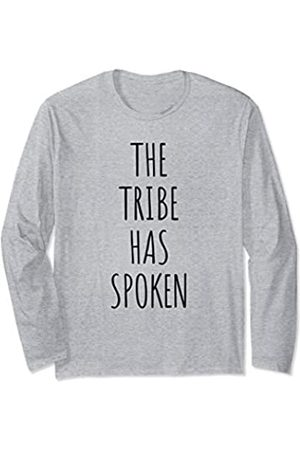 The Tribe Has Spoken Womens Mens Gifts The Tribe Has Spoken For Men Women Gift Unisex Tee Long Sleeve T-Shirt