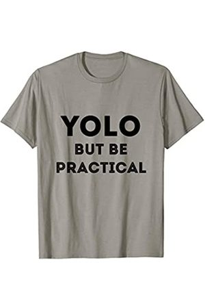 You Only Live Once T-Shirts YOLO But Be Practical - Funny meme Shirt