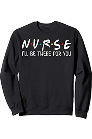 MD Nurse Gift Nurse I'll Be There For You Junior Tops Teen Girls Graphic Sweatshirt
