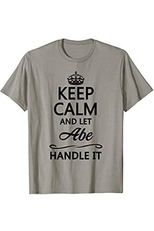 for Someone Named ABE KEEP CALM and let ABE Handle It | Funny Name Gift - T-Shirt