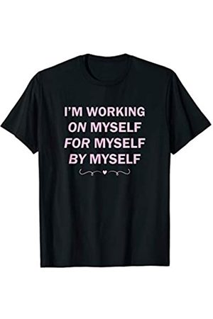 Wild Honey Collections I'm Working On Myself For Myself By Myself Inspirational T-Shirt