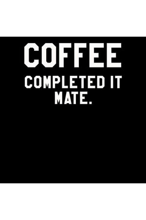 By IWOOT Coffee Completed it Mate Women's T-Shirt